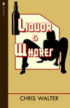 Liquor & Whores by Chris Walter